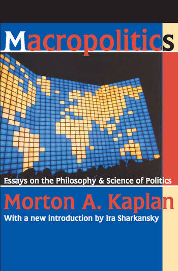 Macropolitics Essays on the Philosophy and Science of Politics book cover