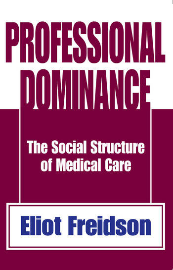 Professional Dominance The Social Structure of Medical Care book cover