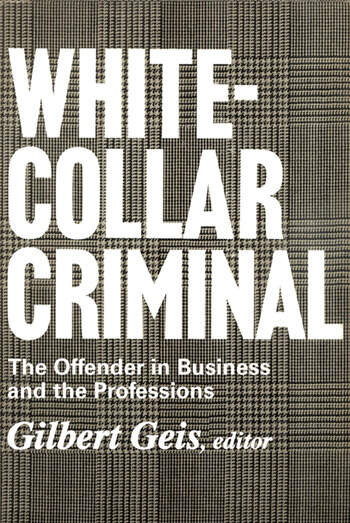 White-collar Criminal The Offender in Business and the Professions book cover