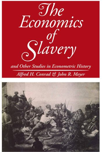 The Economics of Slavery And Other Studies in Econometric History book cover