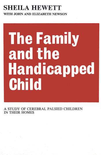 The Family and the Handicapped Child A Study of Cerebral Palsied Children in Their Homes book cover
