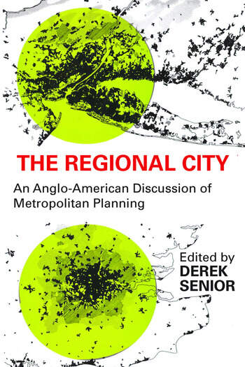 The Regional City An Anglo-American Discussion of Metropolitan Planning book cover