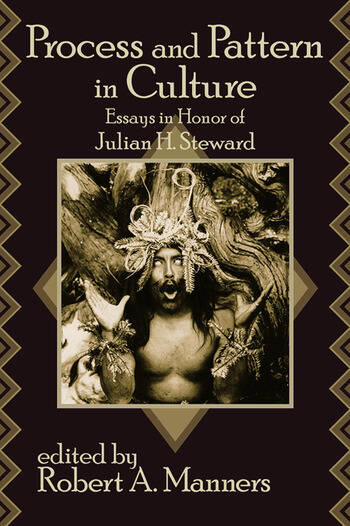 Process and Pattern in Culture Essays in Honor of Julian H. Steward book cover