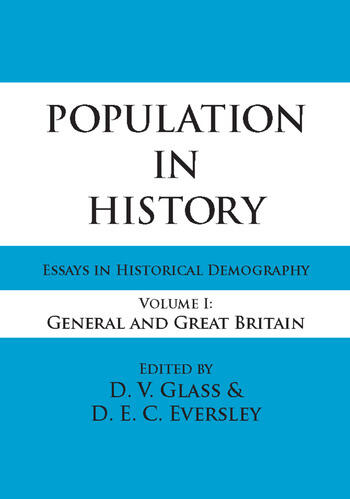 Population in History Essays in Historical Demography, Volume I: General and Great Britain book cover