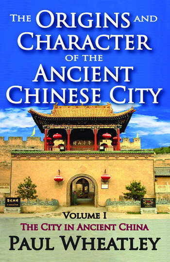 The Origins and Character of the Ancient Chinese City Volume 1, The City in Ancient China book cover