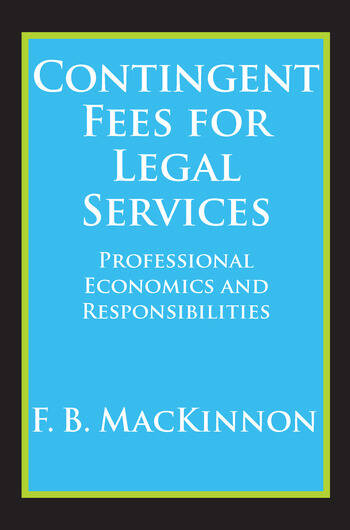 Contingent Fees for Legal Services Professional Economics and Responsibilities book cover