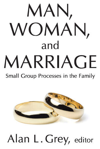 Man, Woman, and Marriage Small Group Processes in the Family book cover