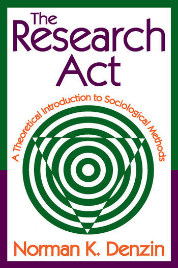 The Research Act A Theoretical Introduction to Sociological Methods book cover