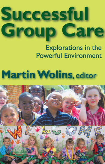 Successful Group Care Explorations in the Powerful Environment book cover