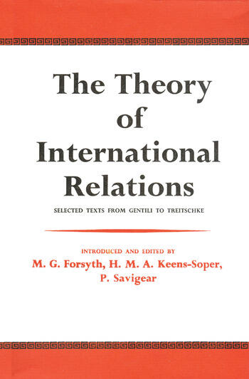 The Theory of International Relations Selected Texts from Gentili to Treitschke book cover
