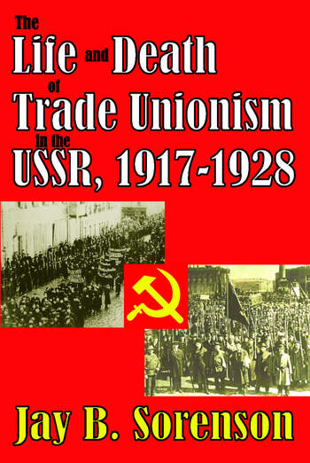 The Life and Death of Trade Unionism in the USSR, 1917-1928 book cover