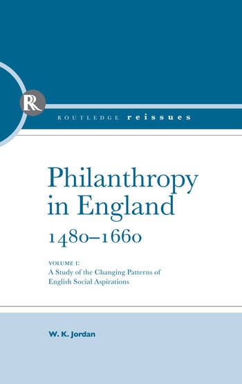 Philanthropy in England, 1480 - 1660 A study of the Changing Patterns of English Social Aspirations book cover