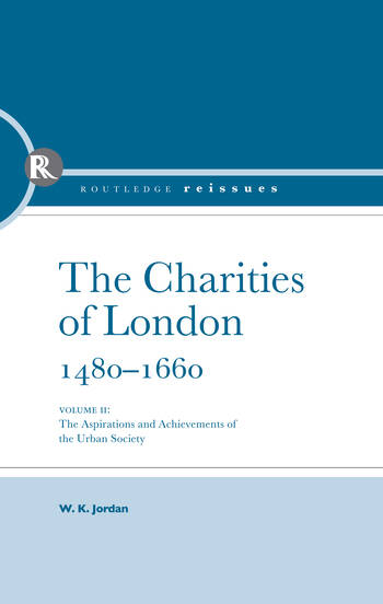The Charities of London, 1480 - 1660 The aspirations and the achievements of the urban society book cover