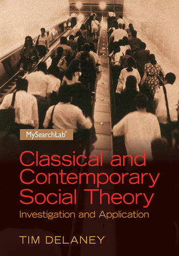 Classical and Contemporary Social Theory Investigation and Application book cover
