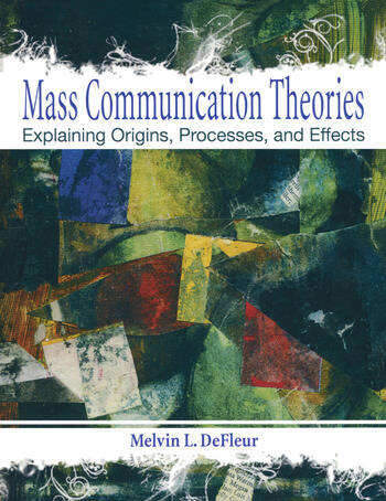 Mass Communication Theories Explaining Origins, Processes, and Effects book cover