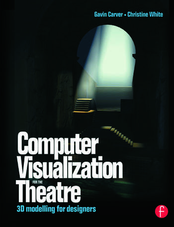 Computer Visualization for the Theatre 3D Modelling for Designers book cover