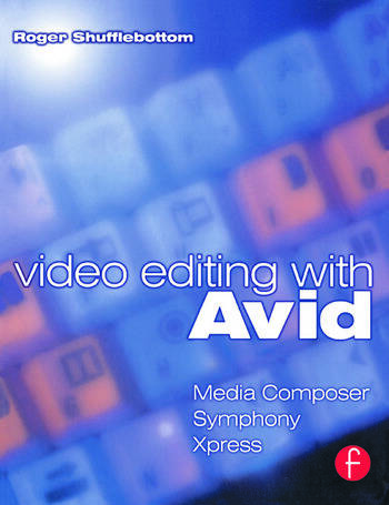 Video Editing with Avid: Media Composer, Symphony, Xpress book cover