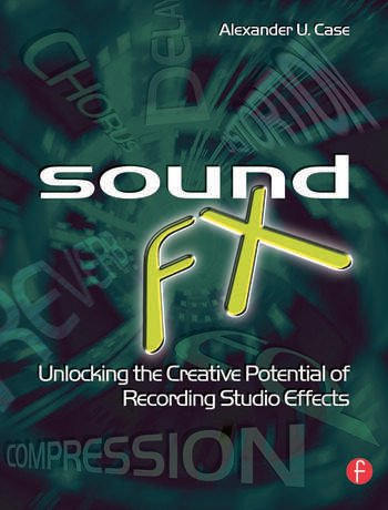 Sound FX Unlocking the Creative Potential of Recording Studio Effects book cover