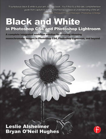 Black and White in Photoshop CS4 and Photoshop Lightroom A complete integrated workflow solution for creating stunning monochromatic images in Photoshop CS4, Photoshop Lightroom, and beyond book cover