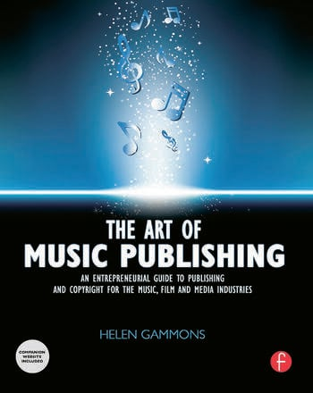 The Art of Music Publishing An Entrepreneurial Guide to Publishing and Copyright for the Music, Film, and Media Industries book cover