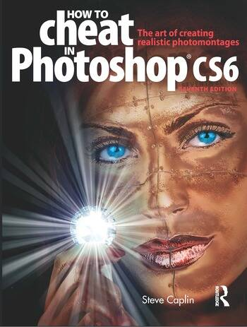 How to Cheat in Photoshop CS6 The art of creating realistic photomontages book cover