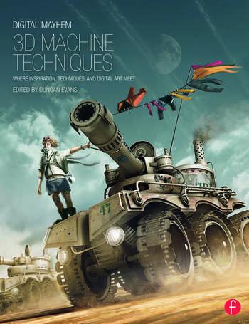 Digital Mayhem 3D Machine Techniques Where Inspiration, Techniques and Digital Art meet book cover
