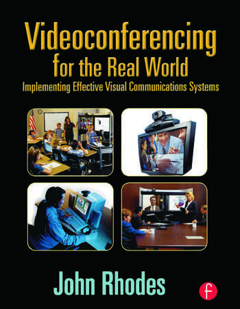 Videoconferencing for the Real World Implementing Effective Visual Communications Systems book cover