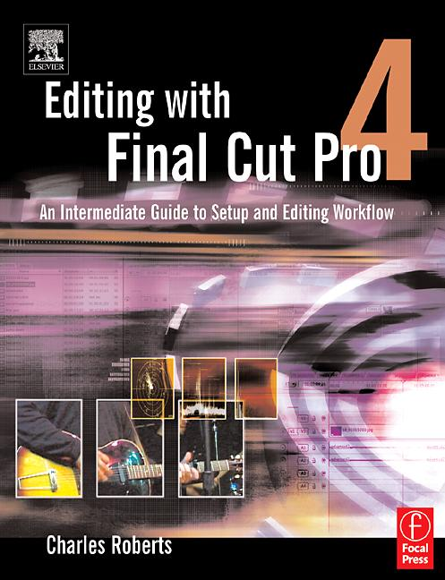 Editing with Final Cut Pro 4 An Intermediate Guide to Setup and Editing Workflow book cover