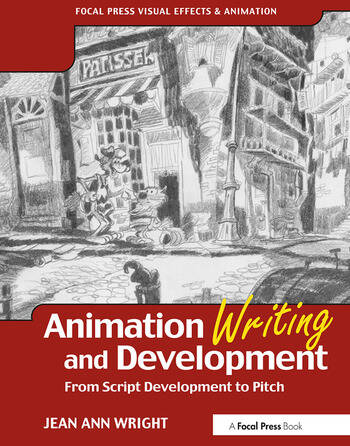 Animation Writing and Development From Script Development to Pitch book cover