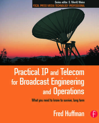 Practical IP and Telecom for Broadcast Engineering and Operations What you need to know to survive, long term book cover