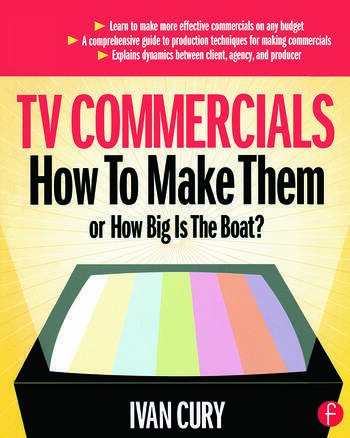 TV Commercials: How to Make Them or, How Big is the Boat? book cover