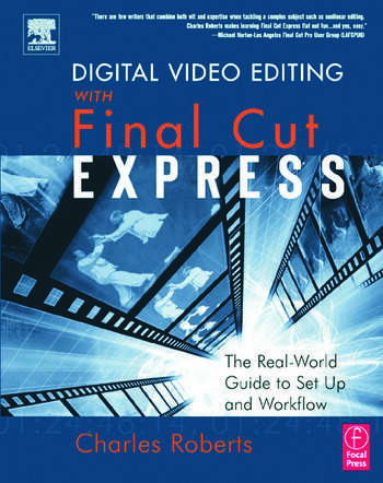 Digital Video Editing with Final Cut Express The Real-World Guide to Set Up and Workflow book cover