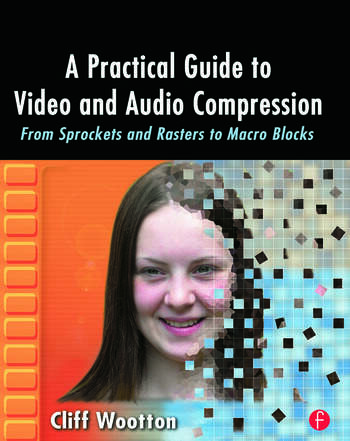 A Practical Guide to Video and Audio Compression From Sprockets and Rasters to Macro Blocks book cover