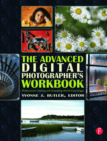 The Advanced Digital Photographer's Workbook Professionals Creating and Outputting World-Class Images book cover