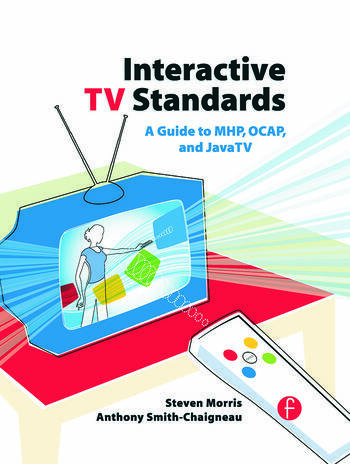 Interactive TV Standards A Guide to MHP, OCAP, and JavaTV book cover