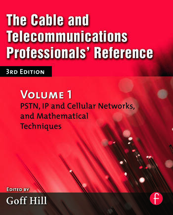 The Cable and Telecommunications Professionals' Reference PSTN, IP and Cellular Networks, and Mathematical Techniques book cover
