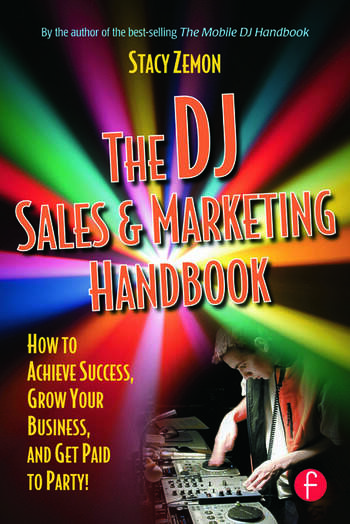 The DJ Sales and Marketing Handbook How to Achieve Success, Grow Your Business, and Get Paid to Party! book cover