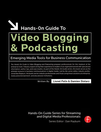 Hands-On Guide to Video Blogging and Podcasting Emerging Media Tools for Business Communication book cover
