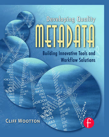 Developing Quality Metadata Building Innovative Tools and Workflow Solutions book cover