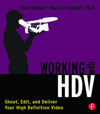 Working with HDV Shoot, Edit, and Deliver Your High Definition Video book cover