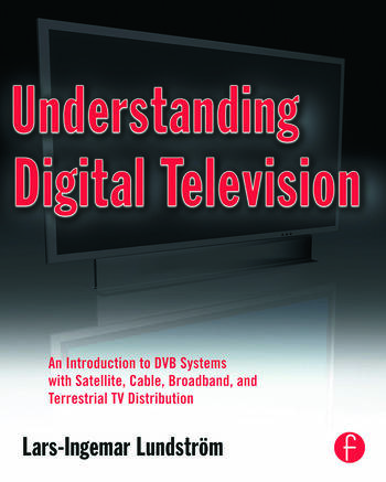 Understanding Digital Television An Introduction to DVB Systems with Satellite, Cable, Broadband and Terrestrial TV Distribution book cover