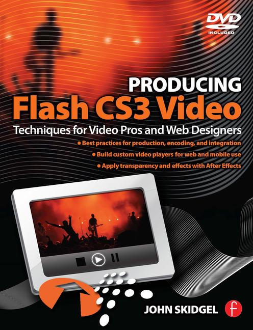 Producing Flash CS3 Video Techniques for Video Pros and Web Designers book cover
