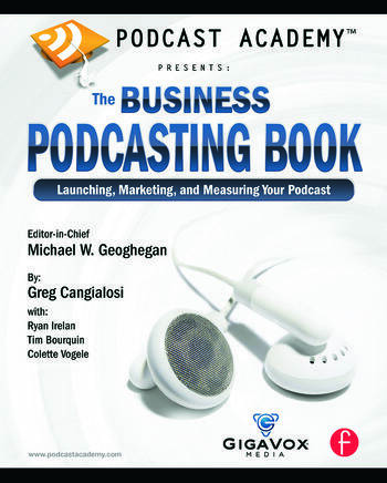 Podcast Academy: The Business Podcasting Book Launching, Marketing, and Measuring Your Podcast book cover