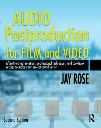 Audio Postproduction for Film and Video After-the-Shoot solutions, Professional Techniques,and Cookbook Recipes to Make Your Project Sound Better book cover