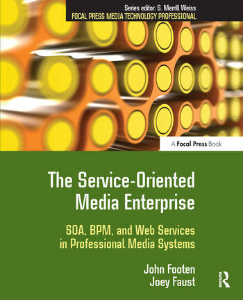 The Service-Oriented Media Enterprise SOA, BPM, and Web Services in Professional Media Systems book cover