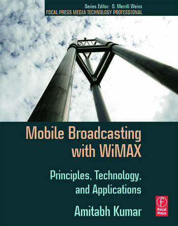 Mobile Broadcasting with WiMAX Principles, Technology, and Applications book cover