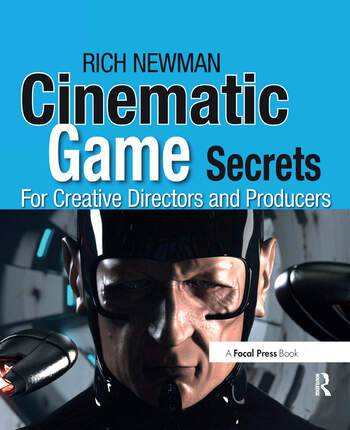 Cinematic Game Secrets for Creative Directors and Producers Inspired Techniques From Industry Legends book cover