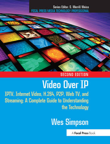 Video Over IP IPTV, Internet Video, H.264, P2P, Web TV, and Streaming: A Complete Guide to Understanding the Technology book cover
