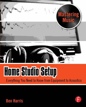 Home Studio Setup Everything You Need to Know from Equipment to Acoustics book cover
