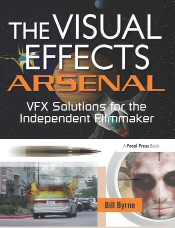 The Visual Effects Arsenal VFX Solutions for the Independent Filmmaker book cover